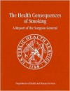 The Health Consequences of Smoking: A Report of the Surgeon General - Richard Carmona, Julie Louise Gerberding