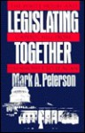 Legislating Together: The White House and Capitol Hill from Eisenhower to Reagan - Mark Peterson