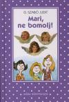 Mari, ne bomolj! [Pöttyös könyvek] - Judit G. Szabó, Ferenc Sajdik