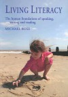 Living Literacy: The Human Foundations of Speaking, Writing, and Reading - Michael Rose