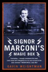 Signor Marconi's Magic Box: The invention that sparked the radio revolution (Text Only) - Gavin Weightman