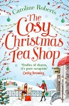 The Cosy Christmas Teashop - Caroline Roberts