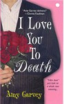 I Love You to Death - Amy Garvey
