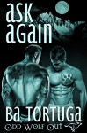 Ask Again (Odd Wolf Out Book 1) - BA Tortuga
