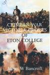 Crimean War Victoria Crosses of Eton College - James W Bancroft