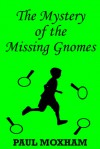 The Mystery of the Missing Gnomes - Paul Moxham