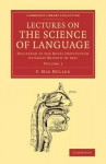 Lectures on the Science of Language: Volume 1: Delivered at the Royal Institution of Great Britain in 1861 - Max Müller