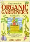 Australian Organic Gardener's Handbook - Keith V. Smith