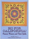 Ho for California!: Pioneer Women and Their Quilts - Jean Ray Laury