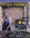 Copr, Haearn a Dur (Sut Oedden Ni'n Arfer Gweithio) (Welsh Edition) - John Evans, Shane Marsh
