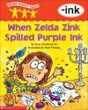 When Zelda Zink Spilled Purple Ink: -ink - Liza Charlesworth, Matt Phillips