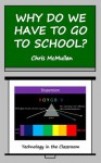 Why Do We Have to Go to School? (Technology in the Classroom) - Chris McMullen
