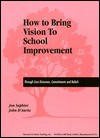How to Bring Vision to School Improvement: Through Core Outcomes, Commitments and Beliefs - Jon Saphier, John D'Auria