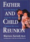 Father and Child Reunion: How to Bring the Dads We Need to the Children We Love - Warren Farrell