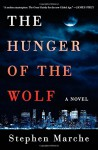 The Hunger of the Wolf: A Novel - Stephen Marche