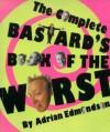 The Complete Bastard's Book of the Worst - Adrian Edmondson, Peter Fincham, Ian Moore