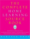 The Complete Home Learning Source Book: The Essential Resource Guide for Homeschoolers, Parents, and Educators Covering Every Subject from Arithmetic to Zoology - Rebecca Rupp