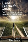 The Bible Teacher's Guide: First Peter: How to Live as Pilgrims in a Hostile World - Gregory Brown