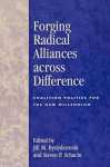 Forging Radical Alliances across Difference: Coalition Politics for the New Millennium - Jill M. Bystydzienski, Steven P. Schacht, J Rick Altemose, Nancy Barta-Smith, Edwina Barvosa-Carter, Sandra J. Bell, Maria Bevacqua, Christopher Bickel, Cynthia Burack, Pauline Cullen, Mary E. Delaney, Corey Dolgon, Doris W. Ewing, Zoltan Grossman, Paul Haber, Sasha Kho