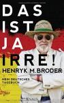 Das ist ja irre!: Mein deutsches Tagebuch - Henryk M. Broder
