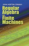 Regular Algebra and Finite Machines - John Horton Conway