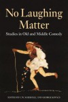 No Laughing Matter: Studies in Athenian Comedy - C.W. Marshall, George Kovacs