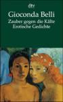 Zauber gegen die Kälte. Erotische Gedichte. Spanisch - Deutsch - Gioconda Belli