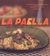 La Paella: Deliciously Authentic Rice Dishes from Spain's Mediterranean Coast - Jeff Koehler