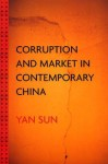 Corruption and Market in Contemporary China - Yan Sun