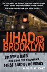 Jihad in Brooklyn: The NYPD Raid That Stopped America's First Suicide Bombers - Samuel M. Katz