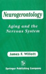 Neurogerontology Neurogerontology: Aging and the Nervous System Aging and the Nervous System - James F. Willott