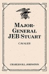 Major-General JEB Stuart: Cavalier - Charles H.L. Johnston