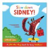 Slow Down, Sidney!: A Lift-The-Flap Book for Toddlers. Illustrated by David Sim - David Sim