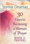 30 Days to Becoming a Woman of Prayer Book of Prayers - Stormie Omartian