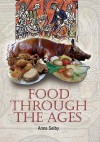 Food Through the Ages: From Stuffed Dormice to Pineapple Hedgehogs - Anna Selby