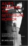 JULIE'S HAUNTING THE GETTYSBURG HORROR (JULIE'S HAUNTING THE GETTYSBURG HORROR 1) - Joseph Mulholland