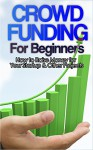 Crowdfunding: How to Raise Money for Your Startup and Other Projects! (Crowdfunding, Funding, Raise, Business, Money, Startup, Guide, Capital) - John Roth, Crowdfunding