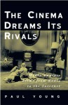 The Cinema Dreams Its Rivals: Media Fantasy Films from Radio to the Internet - Paul Young