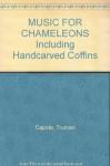 MUSIC FOR CHAMELEONS Including Handcarved Coffins - Truman Capote