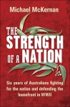 The Strength Of A Nation Six Years Of Australians Fighting For The Nation And Defending The Homefront In Wwii - Michael McKernan