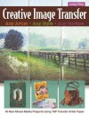 Creative Image Transfer Any Artist, Any Style, Any Surface: 16 New Mixed-Media Projects Using Tap Transfer Artist Paper - Lesley Riley
