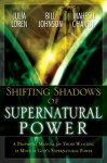 Shifting Shadow of Supernatural Power: A Prophetic manual for Those Wanting to Move in God's Supernautral Power - Julia Loren, Bill Johnson wrote ONE CHAPTER, Mahesh Chavda
