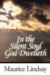 In the Silent Soul God Dwelleth - Maurice Lindsay