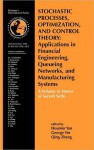 Stochastic Processes, Optimization, and Control Theory: Applications in Financial Engineering, Queueing Networks, and Manufacturing Systems: A Volume in Honor of Suresh Sethi - Houmin Yan, George Yin, Qing Zhang