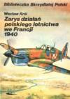 Zarys działań polskiego lotnictwa we Francji 1940 - Wacław Król