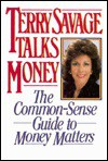 Terry Savage Talks Money: The Common-Sense Guide to Money Matters - Terry Savage