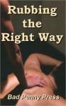 Rubbing the Right Way - Bad Penny Press