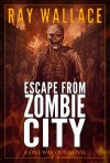 Escape from Zombie City (A One Way Out Novel) - Ray Wallace