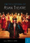 Encyclopedia of Asian Theatre [2 Volumes] - Samuel L. Leiter