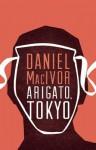 Arigato, Tokyo - Daniel MacIvor
